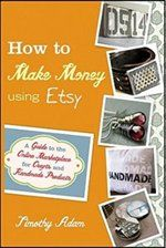 How To Make Money Using Etsy: A Guide To The Online Marketplace For Crafts And Handmade Products Book by Timothy Adam | Trade Paperback | chapters.indigo.ca