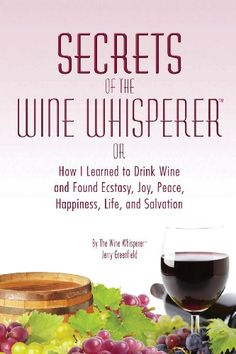 Secrets of the Wine Whisperer -- Want to know more, click on the image.