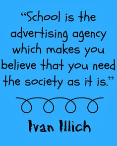 School is the advertising agency which makes you believe that you need the society as it is. #homeschool #printables #free #education