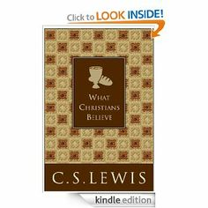 What Christians Believe by C. S. Lewis. $5.86. Publisher: HarperCollins e-books (June 16, 2009). 120 pages