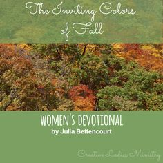 Fall Devotional by Julia Bettencourt: The Inviting Colors of Fall Christian Quotes Images, Christian Women's Ministry, Autumn Theme, Lady, Colors, Thanksgiving Ideas, Ladies Group, Devotional Ideas