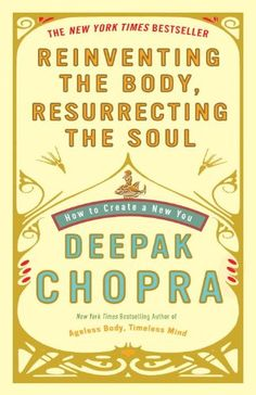 Bestseller books online Reinventing the Body, Resurrecting the Soul: How to Create a New You Deepak Chopra  http://www.ebooknetworking.net/books_detail-0307452980.html