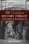 The Children History Forgot: Young Workers of the Industrial Age Industrial Revolution, World History, Robert Hale, Forget, Age, Children, Child Labour, Roses, Bread