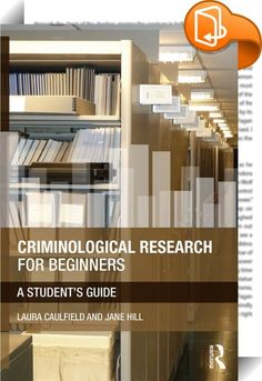 Criminological Research for Beginners : Criminological Research for Beginners is a comprehensive and engaging guide to research methods in Criminology. Written specifically for undergraduate students and novice researchers, this book has been designed as a practical guide to planning, conducting, and reporting research in the subject. By first inviting readers to consider the importance of criminological research, the book places related methodology firmly in the context of student...