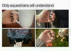 So true! this is how u are supposed to hold our reins and i grab things like this without thinking about it