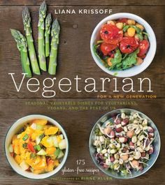 Vegetarian for a New Generation Seasonal Vegetable Dishes for Vegetarians, Vegans, and the Rest of Us