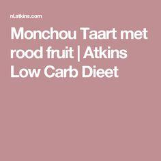 Monchou Taart met rood fruit   Atkins Low Carb Dieet