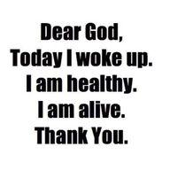 Dear God, today I woke up. A am healthy. I am alive. Thank you.-#Gratitude #quote