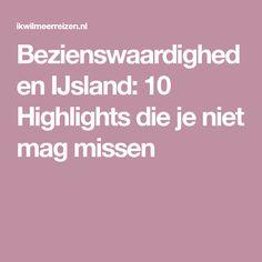 Bezienswaardigheden IJsland: 10 Highlights die je niet mag missen