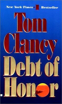 Debt of Honor - Tom Clancy (Jack Ryan #6) ...my all time favorite and my first book by Tom Clancy