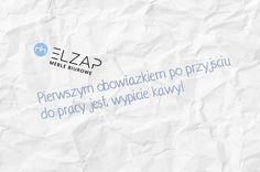 A Wasz obowiązek został już spełniony?? 😄 ☕ Na dobry początek dnia jest on niezbędny! Elzap jest już po i wszyscy działamy na pełnych obrotach! Miłego dnia!  #elzap #meble #kawa #praca #biuro