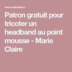 Patron gratuit pour tricoter un headband au point mousse - Marie Claire Marie Claire, Point Mousse, Le Point, Couture, Pom Poms, Pretty Clothes, Loom Knit, Accessories, Projects