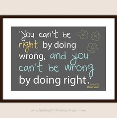 'You can't be right by doing wrong, and you can't be wrong by doing right.'  quoted by -Ulisses Soares - Conference Printable  -Ulisses Soares