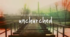 Practical Ways to Reach the Unchurched