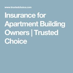 Insurance for Apartment Building Owners | Trusted Choice