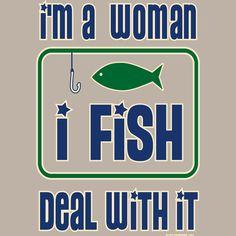 """""""I'm a woman, I Fish, Deal with it"""" Funny Fishing T-Shirt Fishing Girls, Gone Fishing, Kayak Fishing, Crappie Fishing, Fishing Stuff, Fishing Rods, Carp Fishing, Fishing Tackle, Fishing Lakes"""