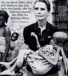 あなたが年老いたら、あなたは2本の手をもっていることに気づくでしょう。 1本は自分自身を助けるための手、もう1本は他の者を助けるための手。 by オードリー・ヘップバーン