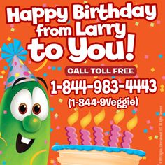 Larry the Cucumber wants to wish your little one a very happy birthday! Call 1-(844)-983-4443 to receive a special birthday message!