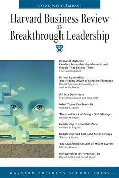 Harvard Business Review on Breakthrough Leadership: Ideas With Impact - Dan Goleman, Harris Collingwood, William Peace, William G Pagonis, Richard S Tedlow, Tom Peters, Gareth Jones - Google Books