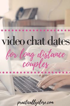 Video Chat Date Ideas for Long Distance Couples - Practically Close