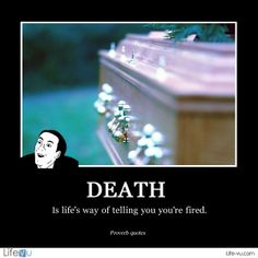 """Death is life's way of saying you're fired."" - Proverb Quotes  -----------------------------  #funny #memory #quotes #funeral #funeralhome  ‪  For more stuff: https://www.facebook.com/lifevu"