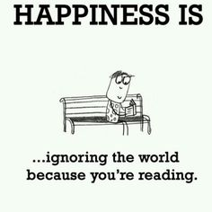 Happiness is … Ignoring the world because you're reading. I Love Books, Good Books, Books To Read, My Books, Book Memes, Book Quotes, Bons Romans, Reading Quotes, Writing Quotes