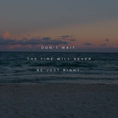 080 • Don't wait. The time will never be just right. http://ift.tt/1ytJg8T