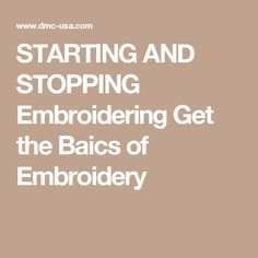 STARTING AND STOPPING Embroidering Get the Baics of Embroidery