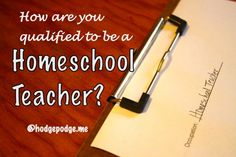 How Are You Qualified to be a Homeschool Teacher? at Hodgepodge