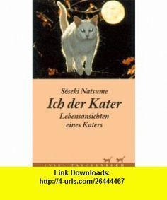 Ich der Kater (9783458344674) Soseki Natsume , ISBN-10: 3458344675  , ISBN-13: 978-3458344674 ,  , tutorials , pdf , ebook , torrent , downloads , rapidshare , filesonic , hotfile , megaupload , fileserve