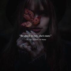 Be good to her, she's rare. — R.H.Sin —via http://ift.tt/2eY7hg4