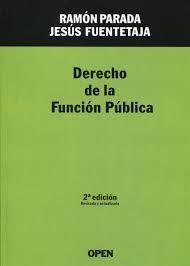 Derecho de la función pública / Ramón Parada Vázquez, Jesús Fuentetaja  Pastor.. -- 2ª ed. [rev. y act.].. -- Madrid : OPEN, 2014.
