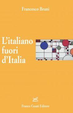 L'italiano fuori d'Italia / Francesco Bruni - Firenze : Franco Cesati, cop. 2013