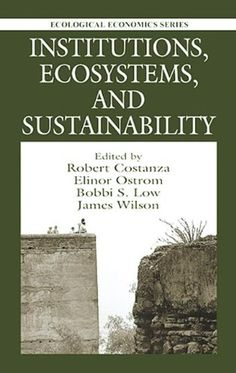 Institutions, Ecosystems, and Sustainability (Ecological Economics) by Robert Costanza http://www.amazon.com/dp/1566703891/ref=cm_sw_r_pi_dp_prC5ub1SY5BSF