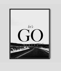 Inspirational quote print Home Decor High Fashion Art, road photography Lets go places Adventure Print Photography Travel Poster Travel Quote art