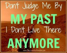 dont judge me by my past life quotes quotes quote past life quote Life Quotes Love, Quotes To Live By, Me Quotes, Funny Quotes, Sarcasm Quotes, Amazing Quotes, Great Quotes, Inspirational Quotes, Fabulous Quotes