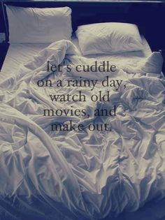 let's cuddle on a rainy day, watch old movies, and make out. quotes quote words word saying sayings quotes & things bed bedroom sheets love loving lovers sleeping sleepy couples in love cute couples couple