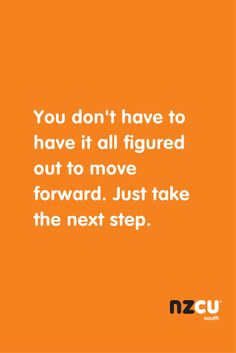 You don't have to have it all figured out to move forward. Just take the next step.