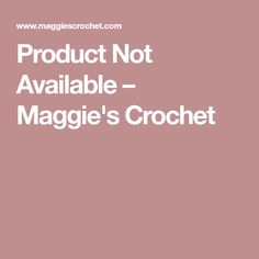 Product Not Available – Maggie's Crochet