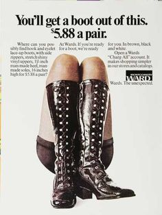 "OMG! I had a pair of these 70's vinyl lace-up boots in white. What I loved was that they had a zipper on the side so fit my heavier calves perfectly. And my mom probably DID get them at ""Monkey Wards!"" lol"