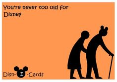 There's No 'Too Old' For Disney - Disn-E-Cards