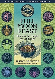 Full Moon Feast: Food and the Hunger for Connection by Jessica Prentice.