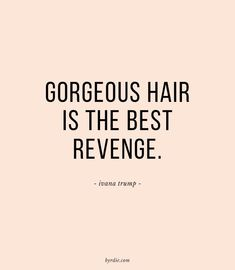 """""""Gorgeous hair is the best revenge."""" -Ivana Trump (via Byrdie Beauty) """"Gorgeous hair is the best revenge."""" -Ivana Trump (via Byrdie Beauty) Ivana Trump, The Words, Quotes To Live By, Me Quotes, Funny Quotes, Quotes Girls, Cute Girly Quotes, Classy Quotes, Quotes Images"""