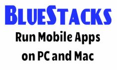 BlueStacks Offline Installer for Windows 7/8 and Mac - Android Apps on PC