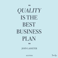"""Quality is the best budiness plan."" - John Lasseter #quotes #quality #business 