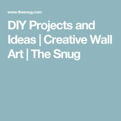 DIY Projects and Ideas | Creative Wall Art | The Snug
