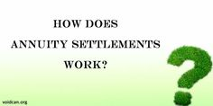Voidcan.org share with you information about How does Annuity Settlements work with its details.