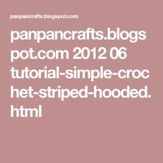 panpancrafts.blogspot.com 2012 06 tutorial-simple-crochet-striped-hooded.html