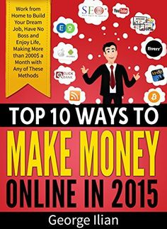 Top 10 Ways to Make Money Online in 2015: Work from Home to Build Your Dream Job, Have No Boss and Enjoy Life, Making More than 2000$ a Month (with SEO, ... Kindle, Bitcoins, Fiverr, Affiliate) by George Ilian, http://www.amazon.com/dp/B00Q5KBNBE/ref=cm_sw_r_pi_dp_tFuUub0AE2VCA