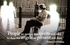 """""""People are unaware that spirits even exist, let alone that angel are present with them.""""  --Emanuel Swedenborg"""